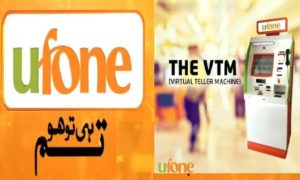 Ufone VTM Machine Location and Usage Procedure A new way of ATM