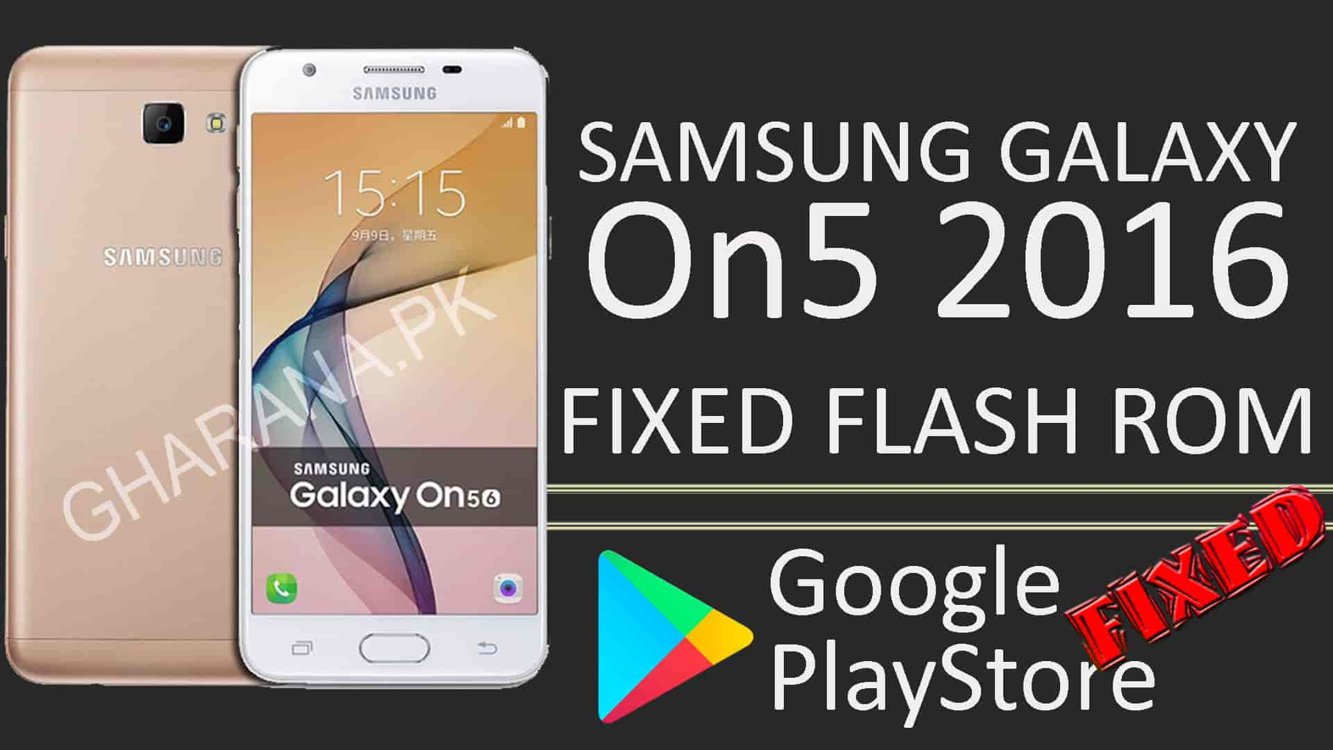Samsung Galaxy On5 2016 SM-G5528 Fix Rom PlayStore GApps
